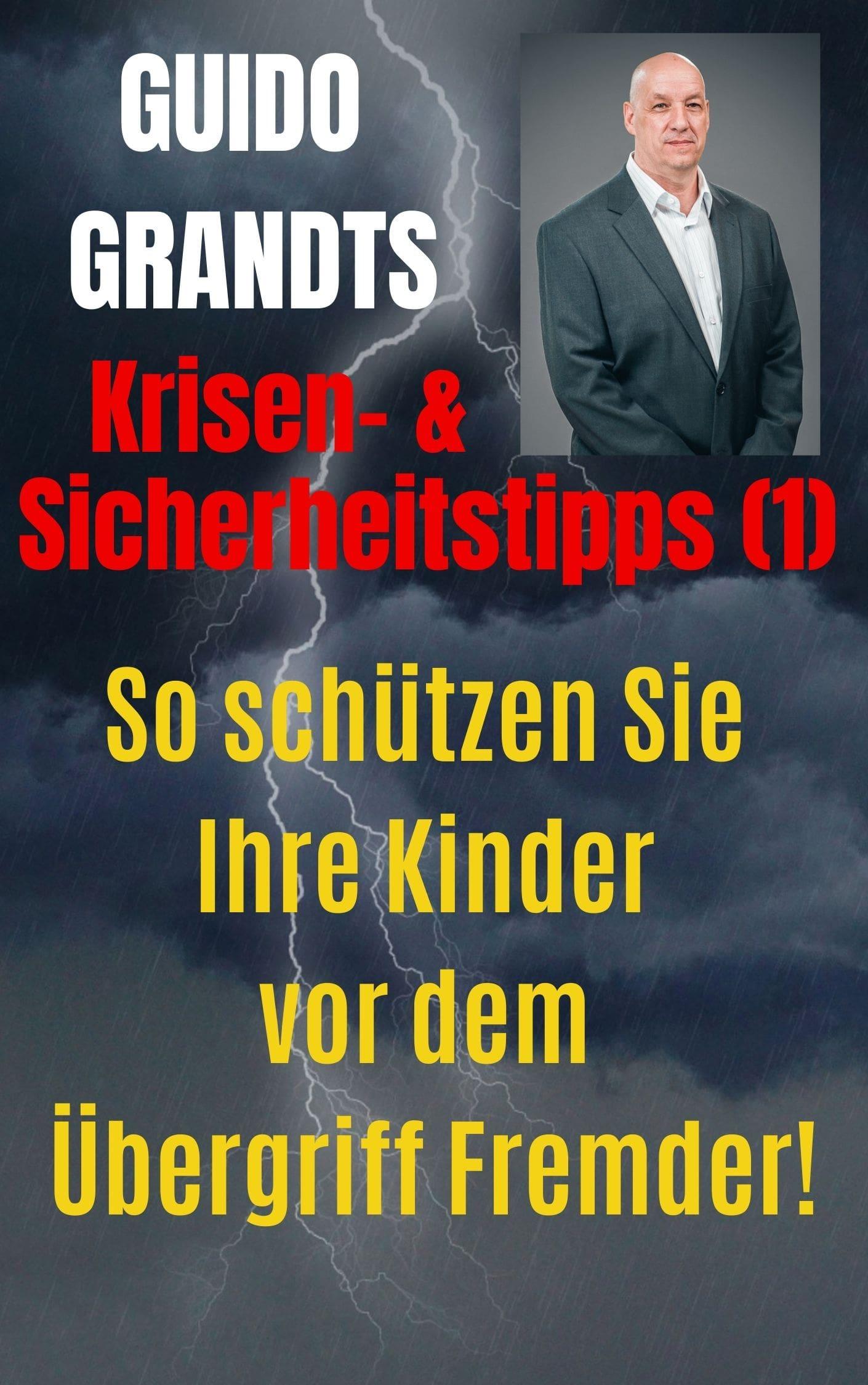 """GUIDO GRANDTS SICHERHEITSTIPPS (1): """"So schützen Sie Ihre Kinder vor dem Übergriff Fremder!"""""""