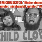 """WIDERLICHER SKETCH: """"Kinder eingesperrt, vermietet, misshandelt, getötet!"""" (VIDEO)"""
