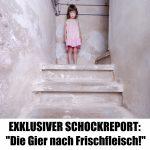 """EXKLUSIVER SCHOCKREPORT: """"Die Gier nach Frischfleisch!"""" - So ticken Pädokriminelle wirklich!"""