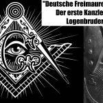 """""""Deutsche Freimaurer-Politik"""" (2): Der erste Kanzler, der ein Logenbruder war!"""