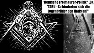 """""""Deutsche Freimaurer-Politik"""" (3): """"TABU - So biederten sich die Logenbrüder den Nazis an!"""""""