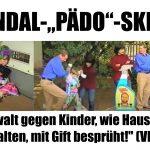 """SKANDAL-""""PÄDO""""-SKETCH: """"Gewalt gegen Kinder, wie Haustiere gehalten, mit Gift besprüht!"""" (VIDEO)"""